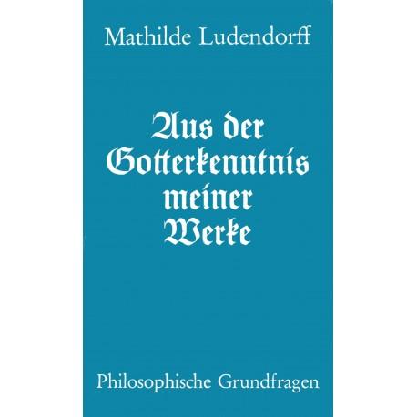 Ludendorff, Mathilde: Aus der Gotterkenntnis meiner Werke