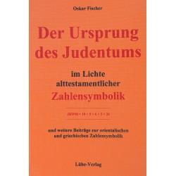 """Fischer, Oskar: """"Der Ursprung des Judentums im Lichte alttestamentlicher Zahlensymbolik"""""""