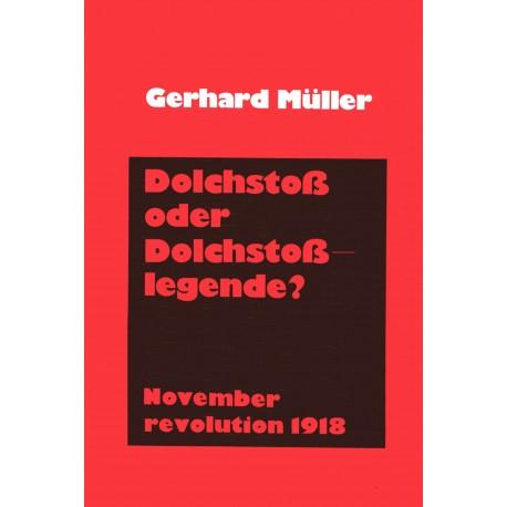 Müller, Gerhard: Novemberrevolution 1918- Dolchstoß oder Dolchstoßlegende?