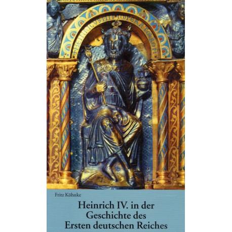 Köhncke, Fritz: Heinrich IV. in der Geschichte des Ersten deutschen Reiches